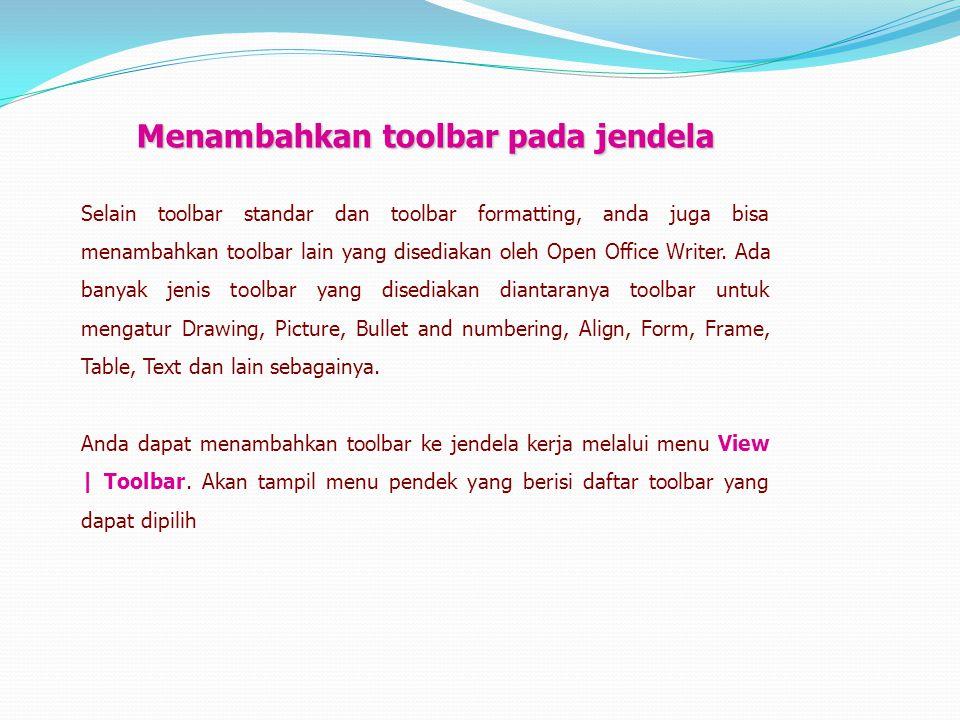 Menambahkan toolbar pada jendela Selain toolbar standar dan toolbar formatting, anda juga bisa menambahkan toolbar lain yang disediakan oleh Open Offi