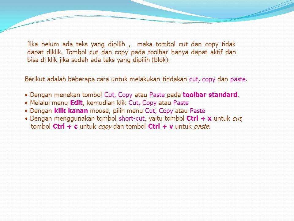 Menghapus teks Untuk menghapus teks dapat dilakukan dengan dua cara, yaitu dengan : • klik tombol Delete untuk menghapus teks disebelah kanan titik sisip, atau • klik tombol Backspace untuk menghapus teks disebelah kiri titik sisip.