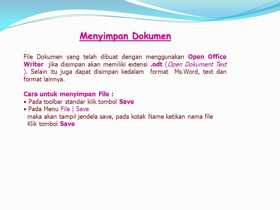 Menyimpan Dokumen File Dokumen yang telah dibuat dengan menggunakan Open Office Writer jika disimpan akan memiliki extensi.odt (Open Dokument Text ).