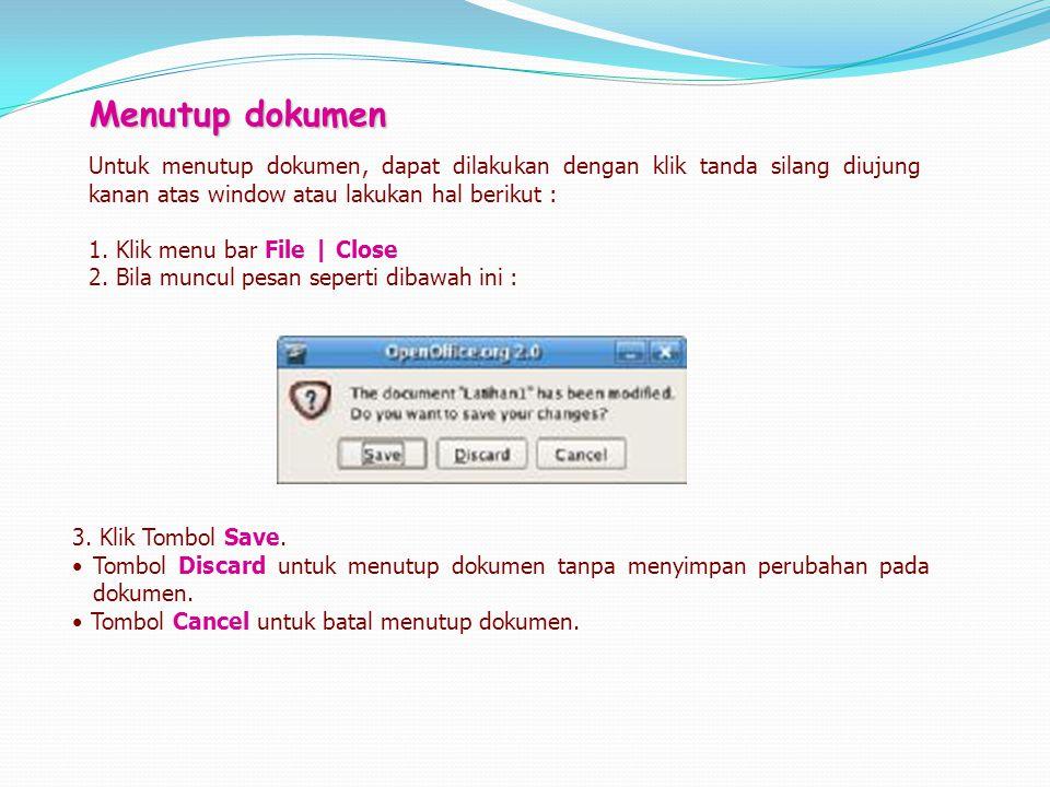 Menutup dokumen Untuk menutup dokumen, dapat dilakukan dengan klik tanda silang diujung kanan atas window atau lakukan hal berikut : 1. Klik menu bar