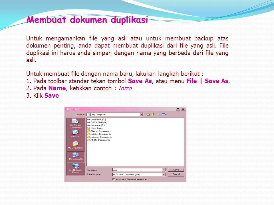 Membuat dokumen duplikasi Untuk mengamankan file yang asli atau untuk membuat backup atas dokumen penting, anda dapat membuat duplikasi dari file yang