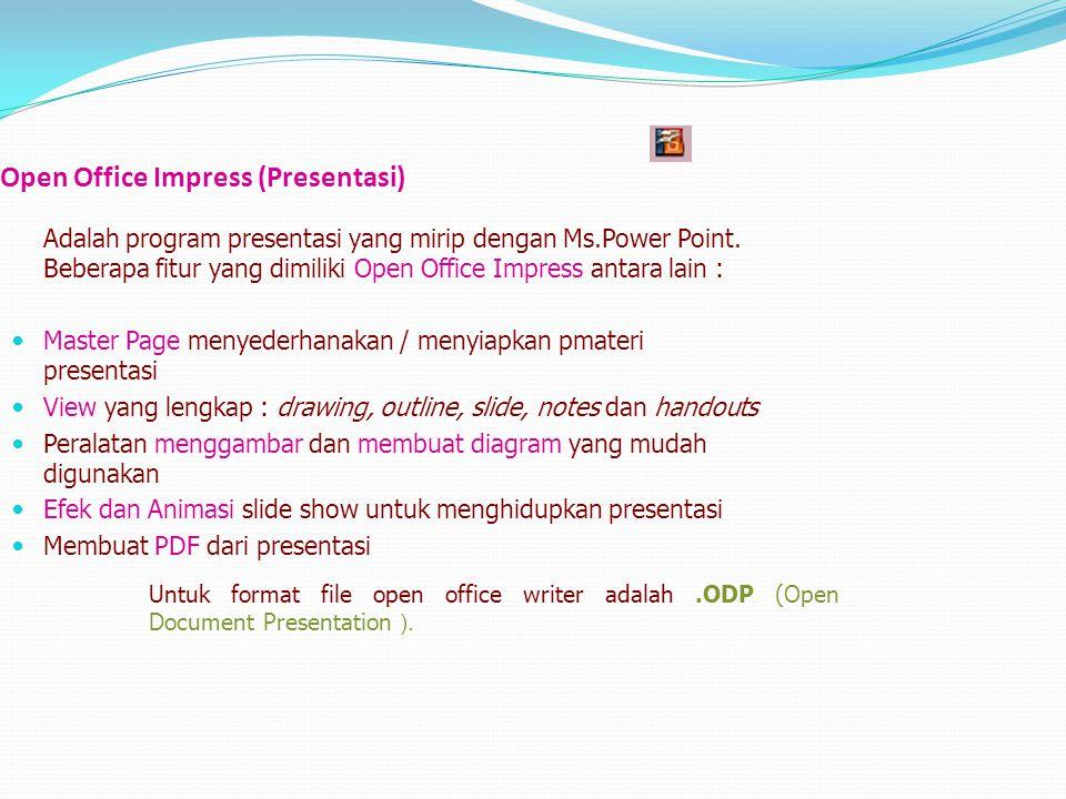 Open Office Impress (Presentasi) Adalah program presentasi yang mirip dengan Ms.Power Point. Beberapa fitur yang dimiliki Open Office Impress antara l