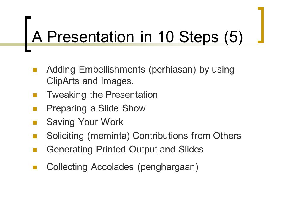 A Presentation in 10 Steps (5)  Adding Embellishments (perhiasan) by using ClipArts and Images.