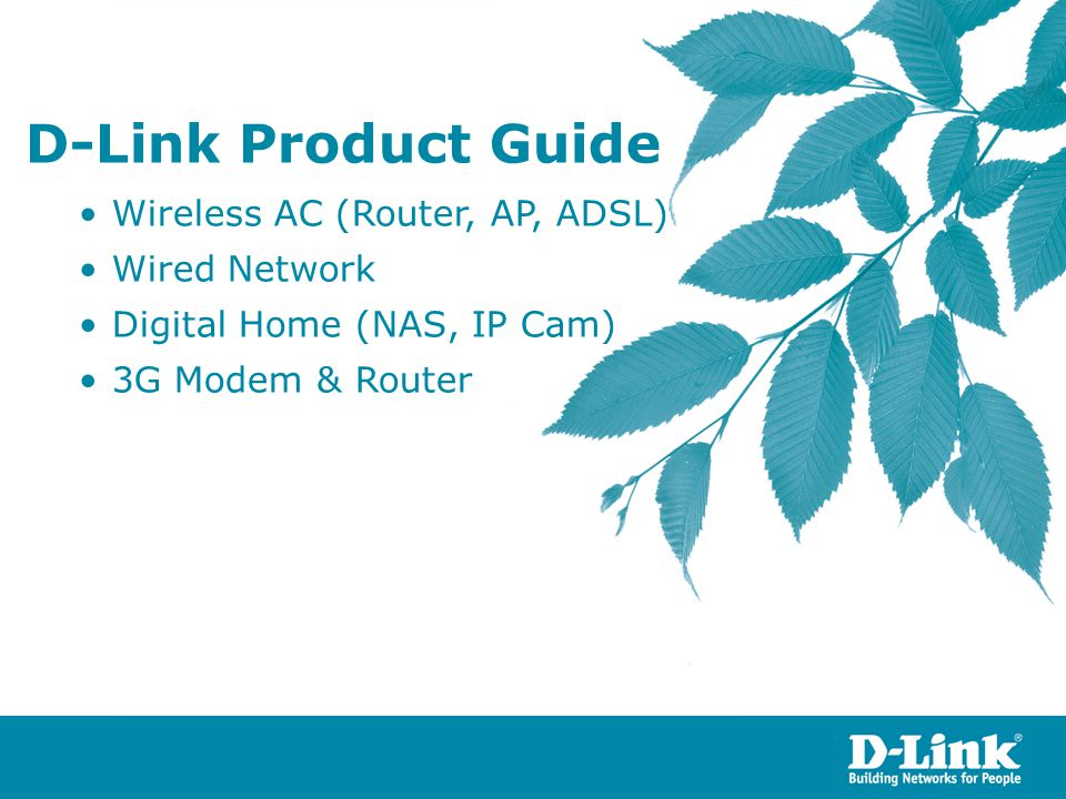 D-Link Product Guide •Wireless AC (Router, AP, ADSL) •Wired Network •Digital Home (NAS, IP Cam) •3G Modem & Router