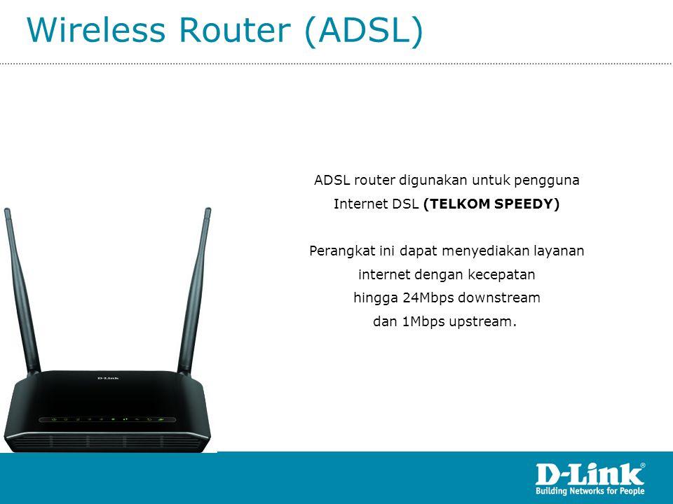 Wireless Router (ADSL) ADSL router digunakan untuk pengguna Internet DSL (TELKOM SPEEDY) Perangkat ini dapat menyediakan layanan internet dengan kecep