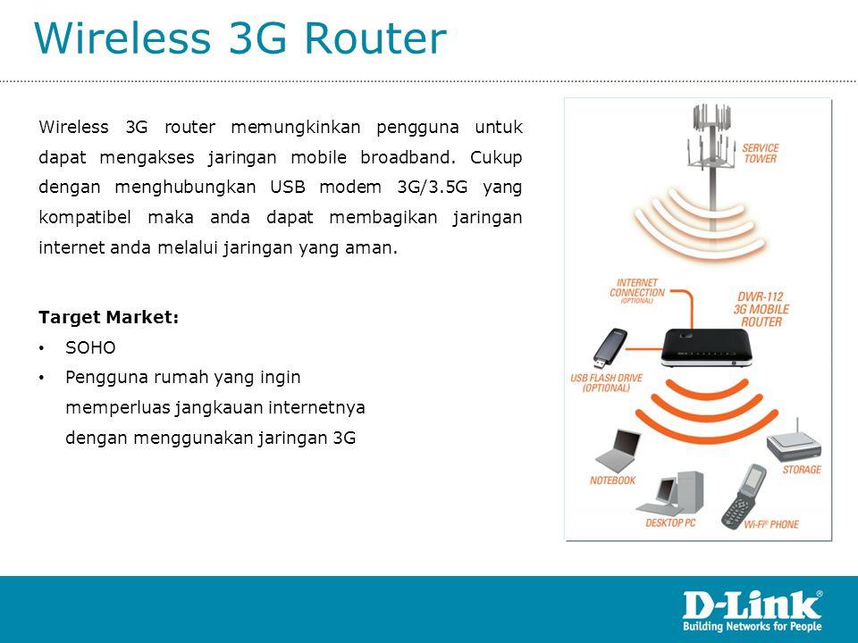 Wireless 3G Router Wireless 3G router memungkinkan pengguna untuk dapat mengakses jaringan mobile broadband. Cukup dengan menghubungkan USB modem 3G/3