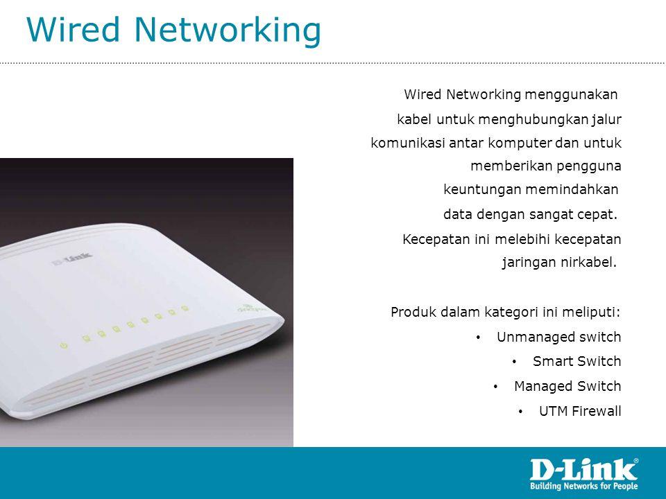 Wired Networking Wired Networking menggunakan kabel untuk menghubungkan jalur komunikasi antar komputer dan untuk memberikan pengguna keuntungan memin