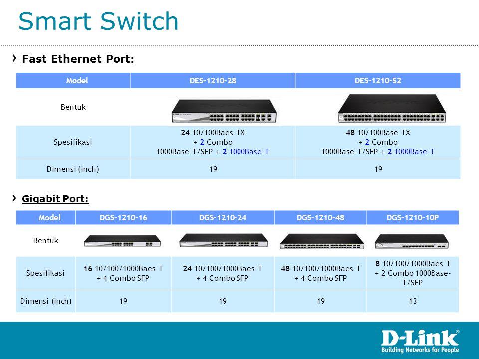 Smart Switch Model DES-1210-28DES-1210-52 Bentuk Spesifikasi 24 10/100Baes-TX + 2 Combo 1000Base-T/SFP + 2 1000Base-T 48 10/100Base-TX + 2 Combo 1000B