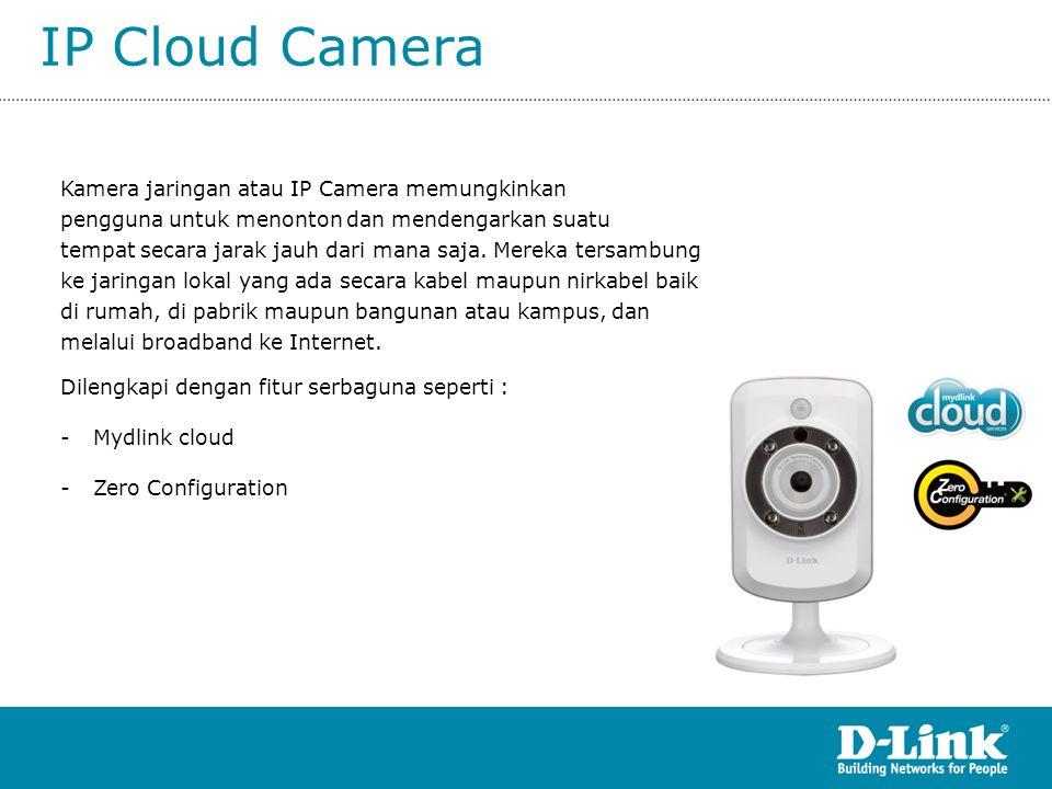 IP Cloud Camera Kamera jaringan atau IP Camera memungkinkan pengguna untuk menonton dan mendengarkan suatu tempat secara jarak jauh dari mana saja. Me