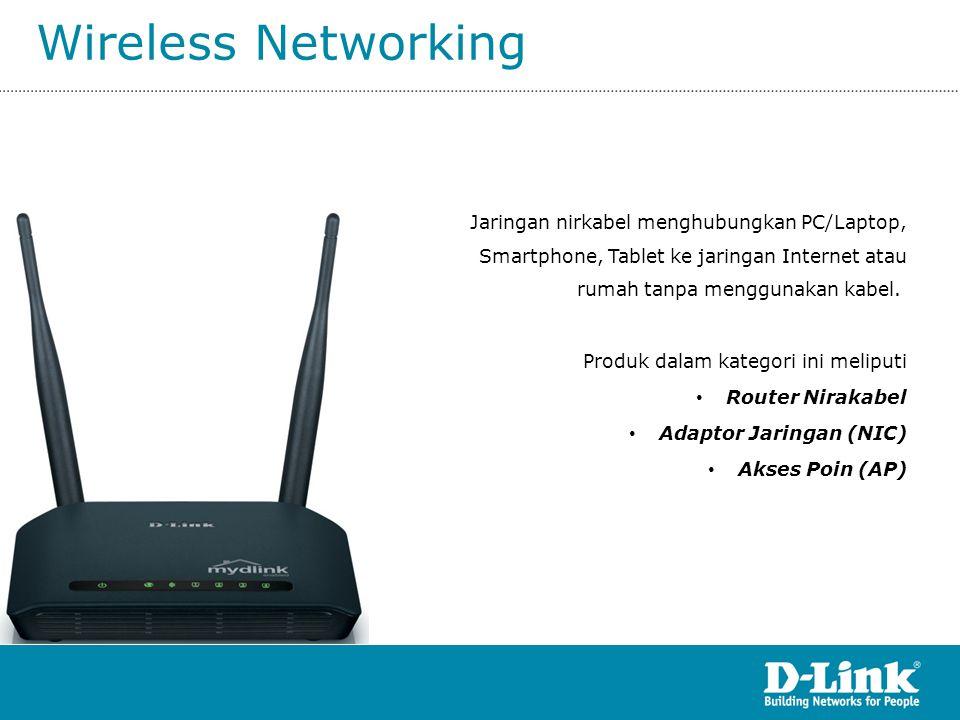 Wireless Router (ADSL) DSL-2750E Wireless N ADSL2/2+ 4-Port Router • 4 Port 10/100 LAN • 1 RJ11 ADSL port • 802.11n WLAN • High Speed DSL Speed 24Mbps downstream & 1Mbps upstream • Advanced Firewall (IPSec, SPI) • QoS traffic prioritization APLIKASI PRODUKTARGET MARKET •Pengguna line ADSL Speedy •SOHO / Kantor kecil dengan skala pengguna sampai max 20 user •Pengguna yang ingin memperluas jaringan ADSL tanpa perlu mengeluarkan biaya untuk instalasi kabel