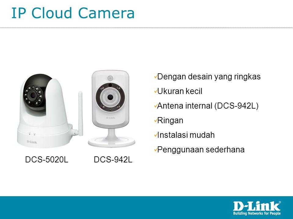 IP Cloud Camera DCS-942L  Dengan desain yang ringkas  Ukuran kecil  Antena internal (DCS-942L)  Ringan  Instalasi mudah  Penggunaan sederhana DC