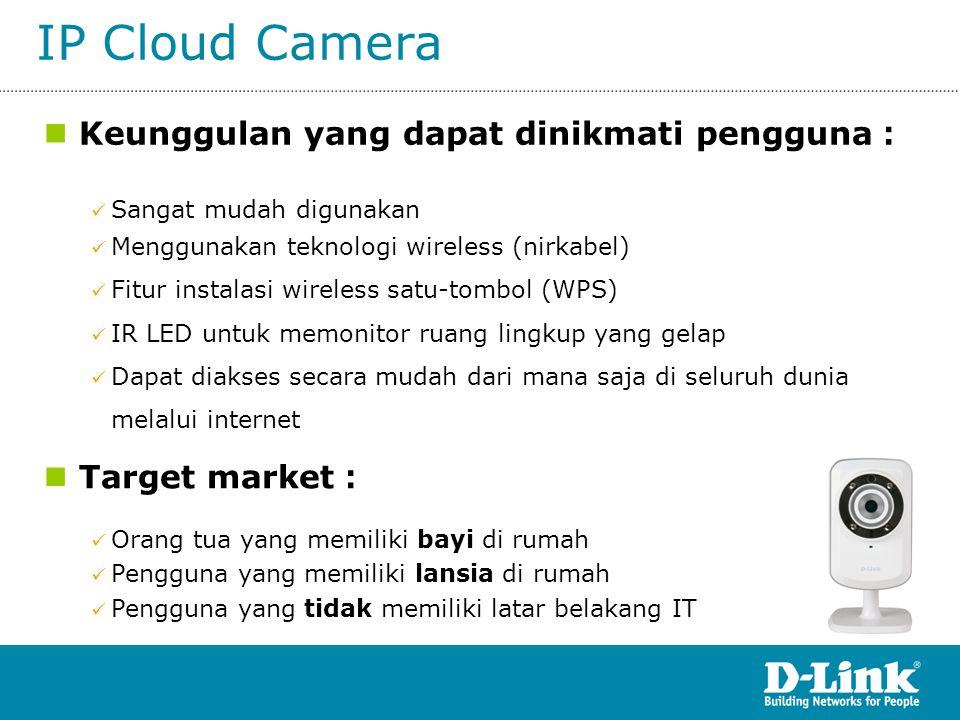 IP Cloud Camera  Keunggulan yang dapat dinikmati pengguna :  Sangat mudah digunakan  Menggunakan teknologi wireless (nirkabel)  Fitur instalasi wi