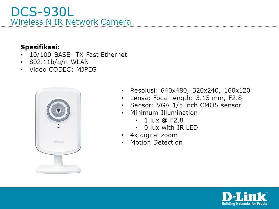 DCS-930L Wireless N IR Network Camera Spesifikasi: • 10/100 BASE- TX Fast Ethernet • 802.11b/g/n WLAN • Video CODEC: MJPEG • Resolusi: 640x480, 320x24