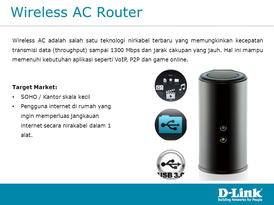 Wireless AC Router Routers Model NumberDIR-810LDIR-820LDIR-850LDIR-860LDIR-865LDIR-868LDGL-5500 Name Wireless AC750 Dual Band Cloud Router Wireless AC1000 Dual Band Cloud Router Wireless AC1200 Dual Band Gigabit Cloud Router Wireless AC1200 Dual Band Gigabit Cloud Router USB 3.0 Wireless AC1750 Dual Band Gigabit Cloud Router Wireless AC1750 Dual Band Gigabit Cloud Router USB 3.0 Wireless AC1300 Gaming Router Wireless Speed (Mbps) 75010001200 1750 1300 Ethernet Speed (Mbps) 100 1000 USB2.0 3.02.03.02.0 Quick Router Setup  SharePort Mobile  mydlink services  StreamBoost 
