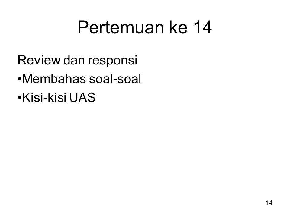 14 Pertemuan ke 14 Review dan responsi •Membahas soal-soal •Kisi-kisi UAS