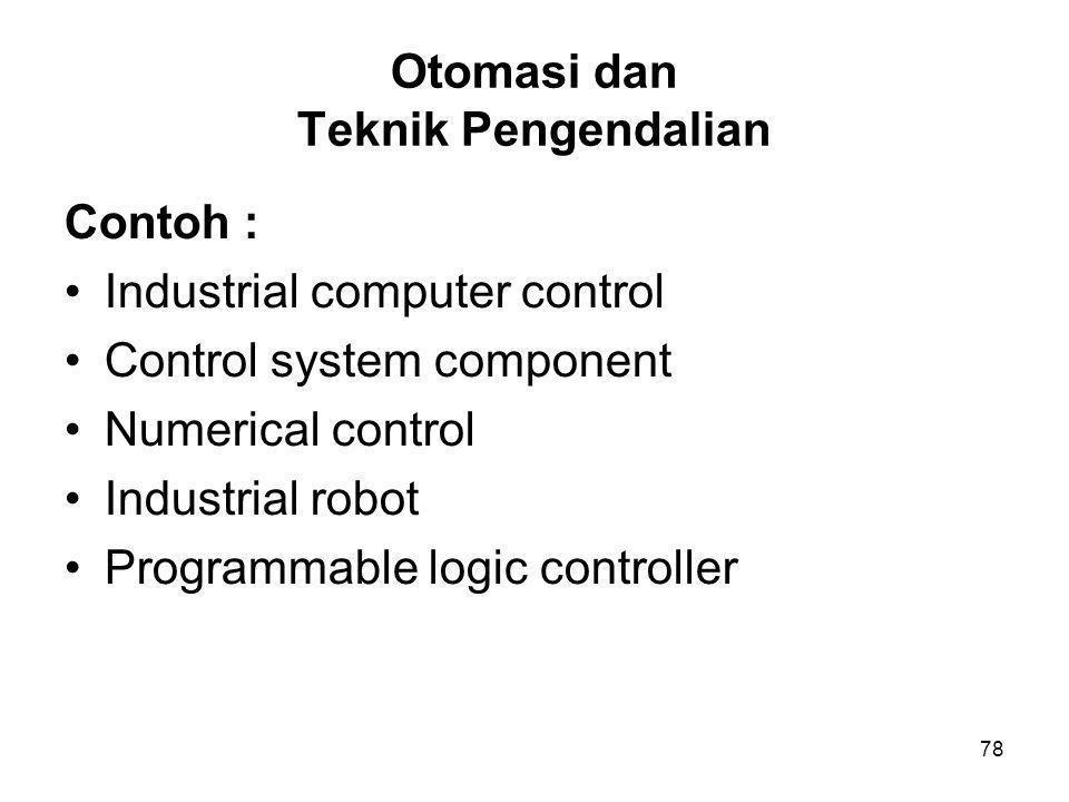 78 Otomasi dan Teknik Pengendalian Contoh : •Industrial computer control •Control system component •Numerical control •Industrial robot •Programmable
