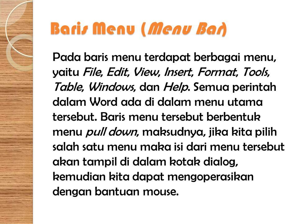 Baris Menu (Menu Bar) Pada baris menu terdapat berbagai menu, yaitu File, Edit, View, Insert, Format, Tools, Table, Windows, dan Help. Semua perintah