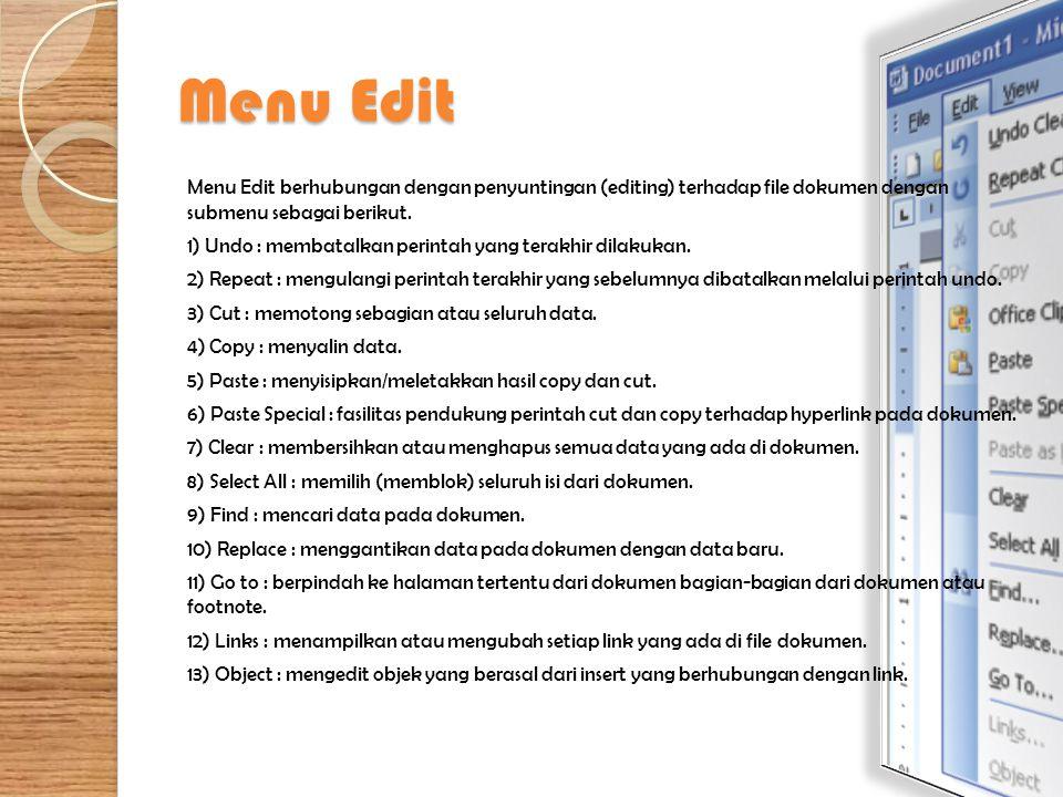 Menu Edit Menu Edit berhubungan dengan penyuntingan (editing) terhadap file dokumen dengan submenu sebagai berikut. 1) Undo : membatalkan perintah yan