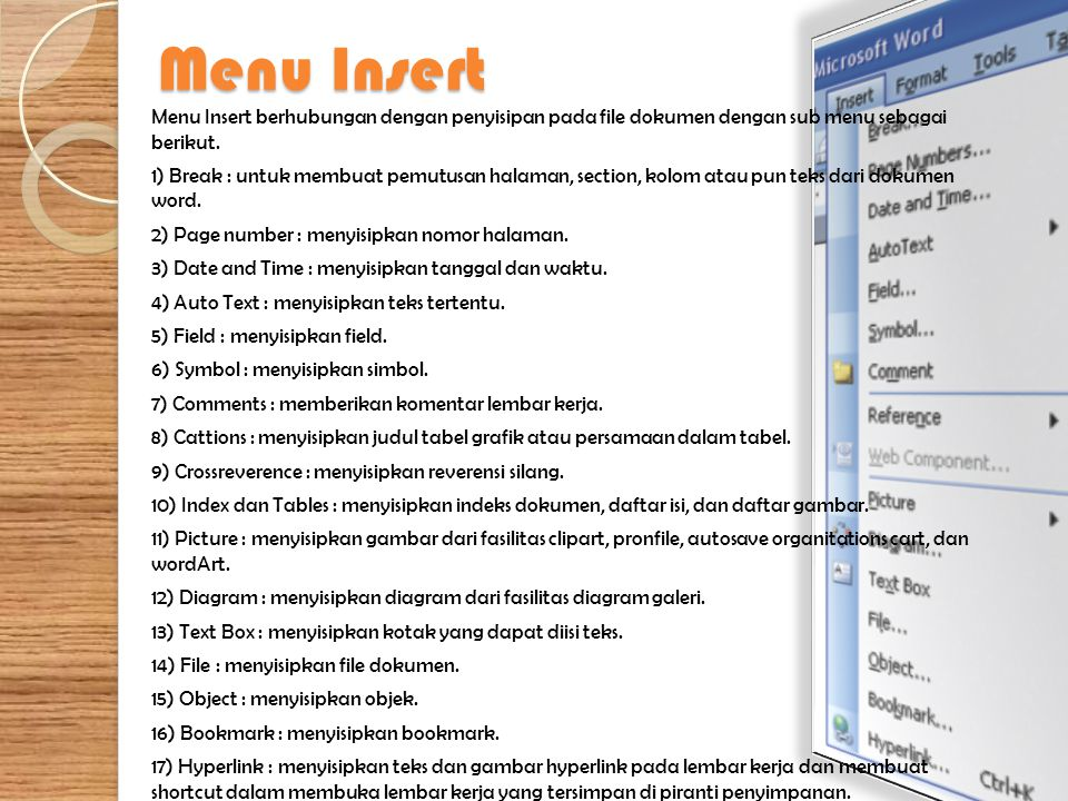 Menu Insert Menu Insert berhubungan dengan penyisipan pada file dokumen dengan sub menu sebagai berikut. 1) Break : untuk membuat pemutusan halaman, s
