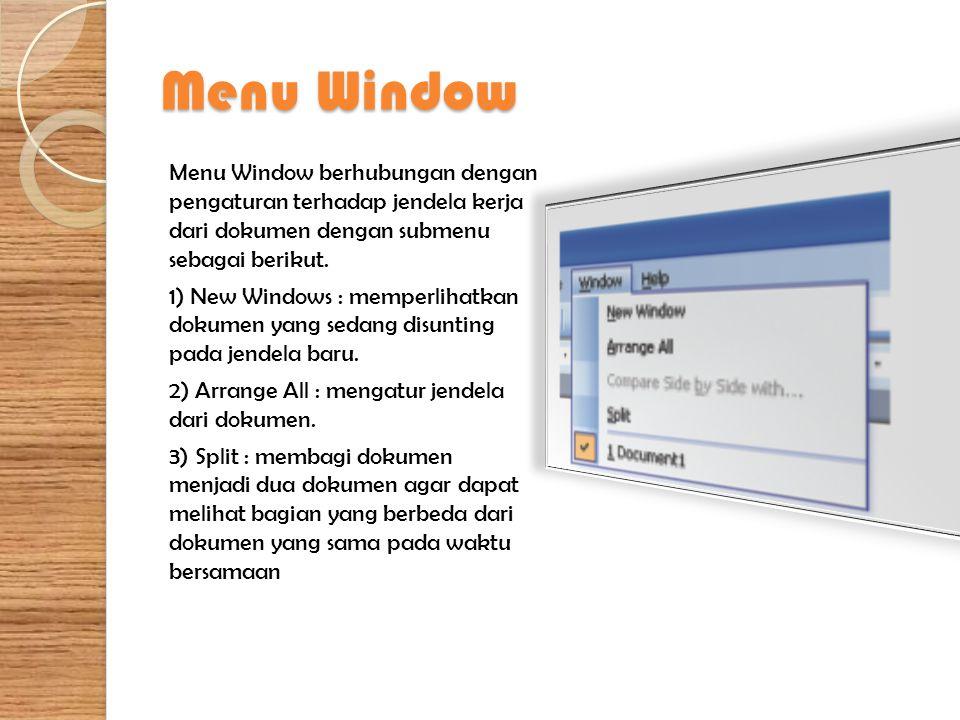 Menu Window Menu Window berhubungan dengan pengaturan terhadap jendela kerja dari dokumen dengan submenu sebagai berikut. 1) New Windows : memperlihat