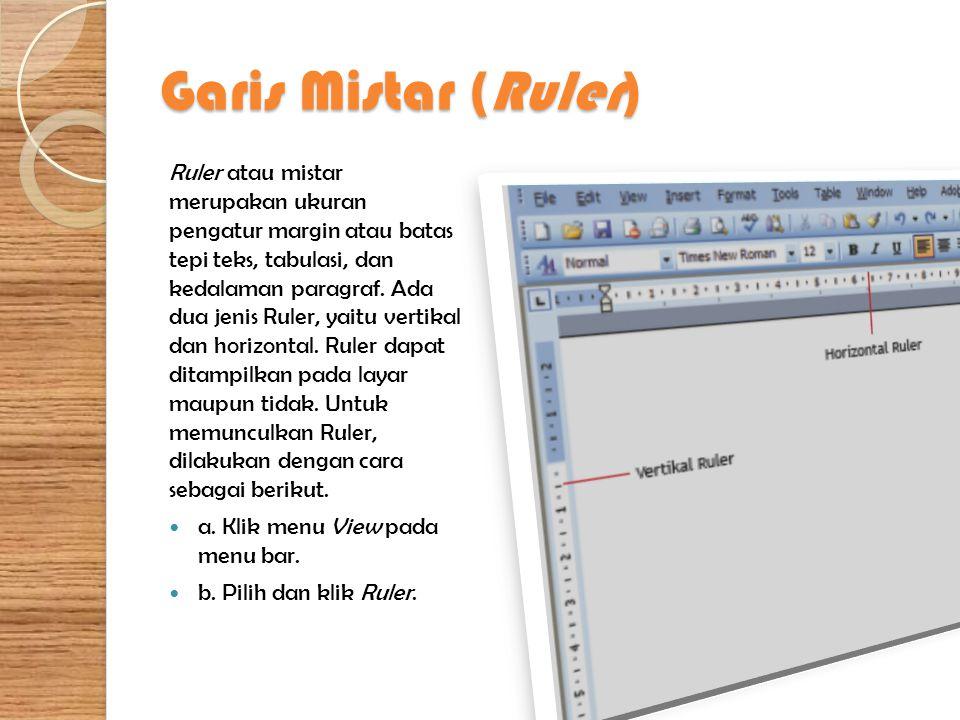 Garis Mistar (Ruler) Ruler atau mistar merupakan ukuran pengatur margin atau batas tepi teks, tabulasi, dan kedalaman paragraf. Ada dua jenis Ruler, y