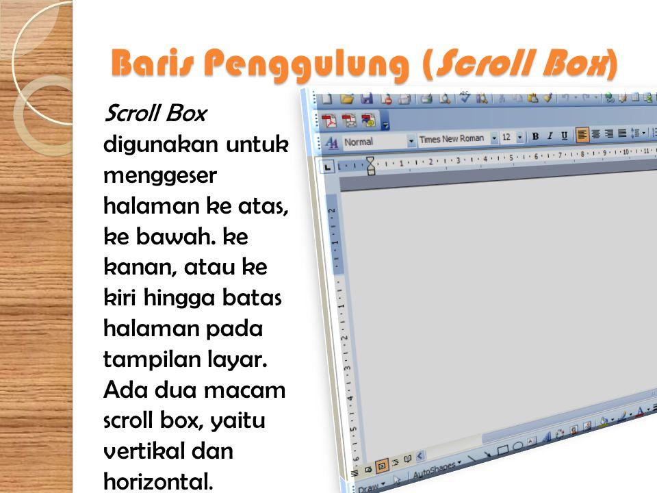 Baris Penggulung (Scroll Box) Scroll Box digunakan untuk menggeser halaman ke atas, ke bawah. ke kanan, atau ke kiri hingga batas halaman pada tampila