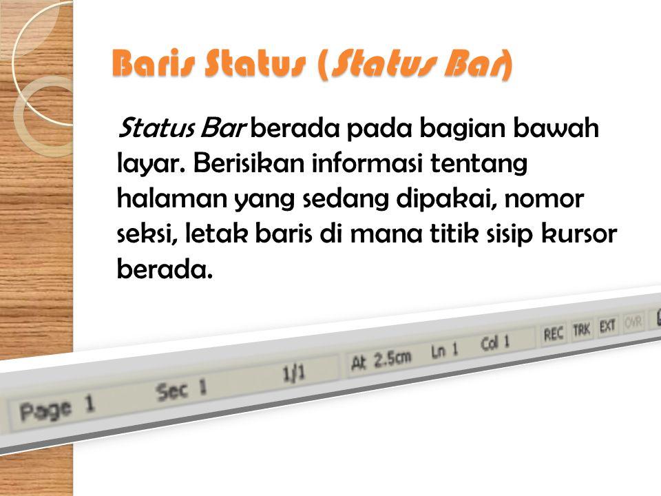 Baris Status (Status Bar) Status Bar berada pada bagian bawah layar.