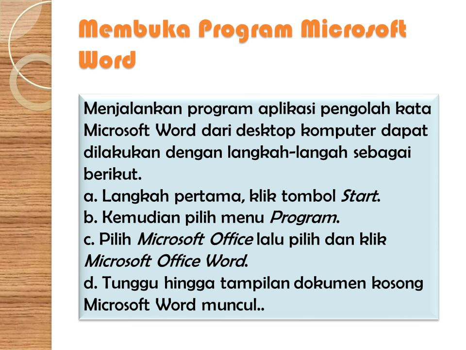 Membuka Program Microsoft Word Menjalankan program aplikasi pengolah kata Microsoft Word dari desktop komputer dapat dilakukan dengan langkah-langah s
