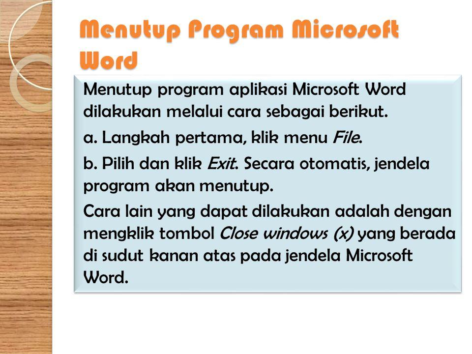 Menutup Program Microsoft Word Menutup program aplikasi Microsoft Word dilakukan melalui cara sebagai berikut. a. Langkah pertama, klik menu File. b.