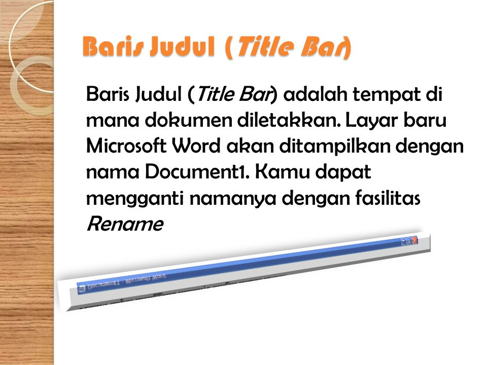 Baris Judul (Title Bar) Baris Judul (Title Bar) adalah tempat di mana dokumen diletakkan. Layar baru Microsoft Word akan ditampilkan dengan nama Docum