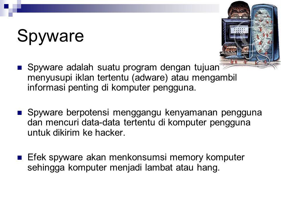 Spyware  Spyware adalah suatu program dengan tujuan menyusupi iklan tertentu (adware) atau mengambil informasi penting di komputer pengguna.  Spywar