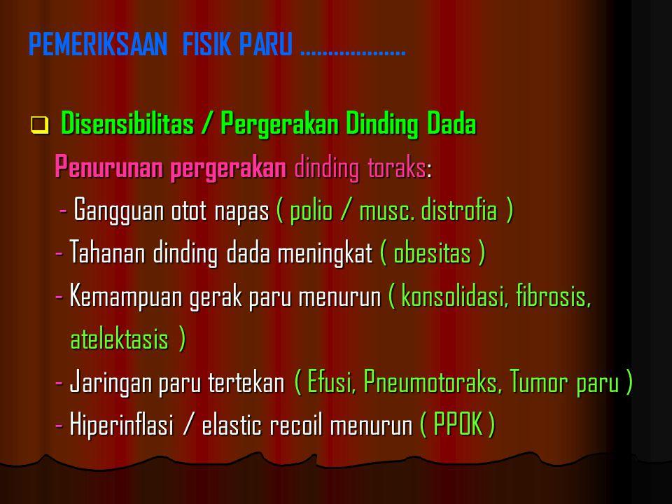  Disensibilitas / Pergerakan Dinding Dada Penurunan pergerakan dinding toraks: - Gangguan otot napas ( polio / musc.