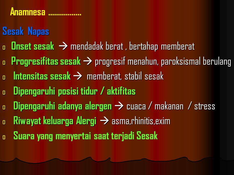 Sesak Napas dengnan Suara Tambahan   Ronkhi Kering / mengi : Ekspirasi ( obs.sal.napas kecil ) Inspirasi (obs.sal.napas besar )   Ronkhi Basah / rales : Basah kasar ( alveoli paru ) Basah halus ( parenkhim paru ) - Anamnesa.................