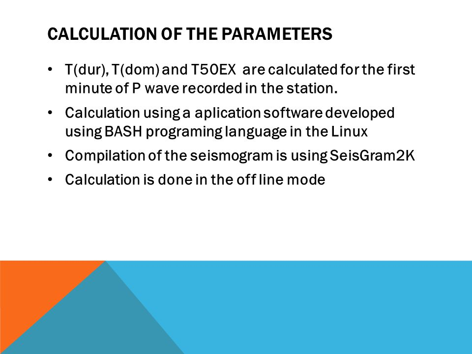 CALCULATION OF THE PARAMETERS • T(dur), T(dom) and T50EX are calculated for the first minute of P wave recorded in the station. • Calculation using a