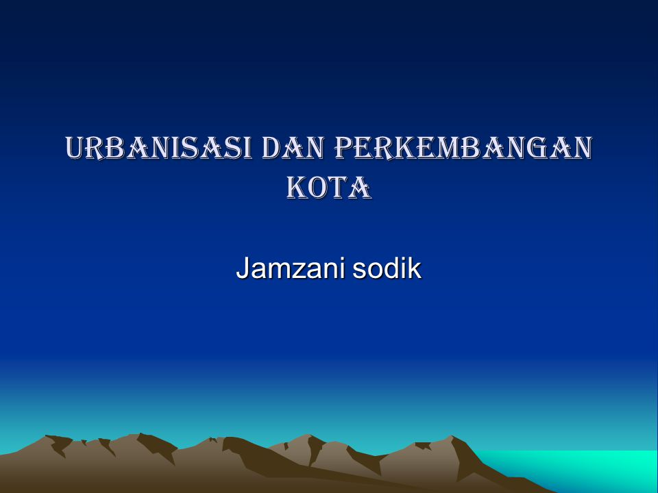 Konteks Global Urbanisasi ECONOMY DEMOGRAPHY TECHNOLOGY POLITIC SOCIETY CULTURE ENVIRONMENT