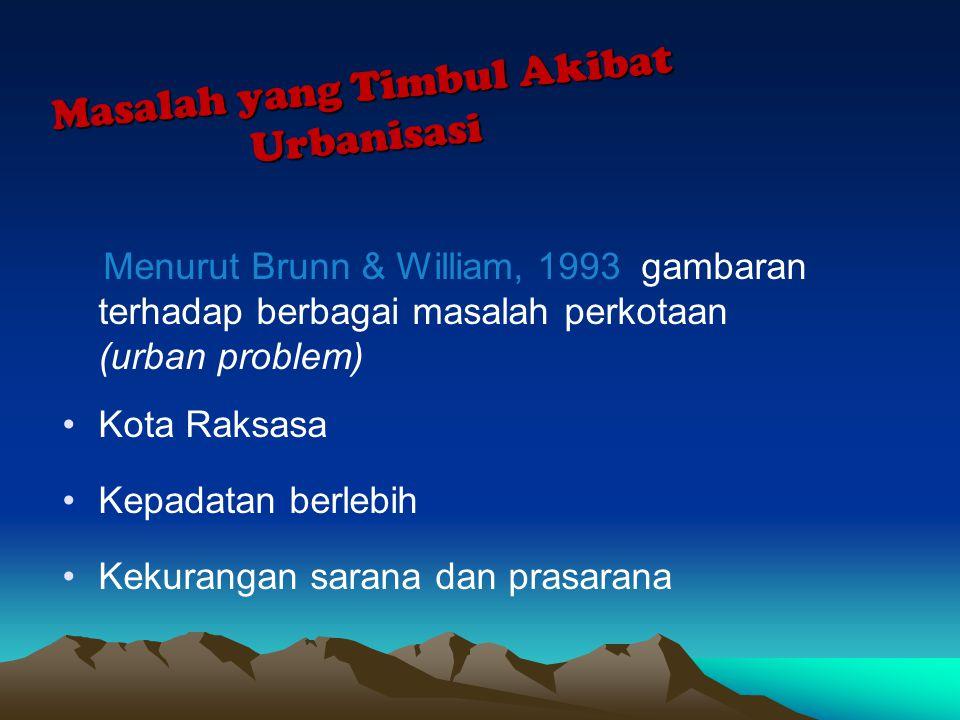 Masalah yang Timbul Akibat Urbanisasi Menurut Brunn & William, 1993 gambaran terhadap berbagai masalah perkotaan (urban problem) •Kota Raksasa •Kepada