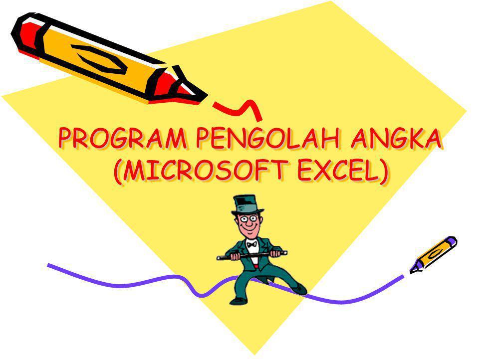 PROGRAM PENGOLAH ANGKA MICROSOFT EXCEL  Program pengolah angka yang bernaung di bawah sistem operasi Windows  Contoh program pengolah angka antara lain : Lotus 123, Microsoft Excel, QPro, dll