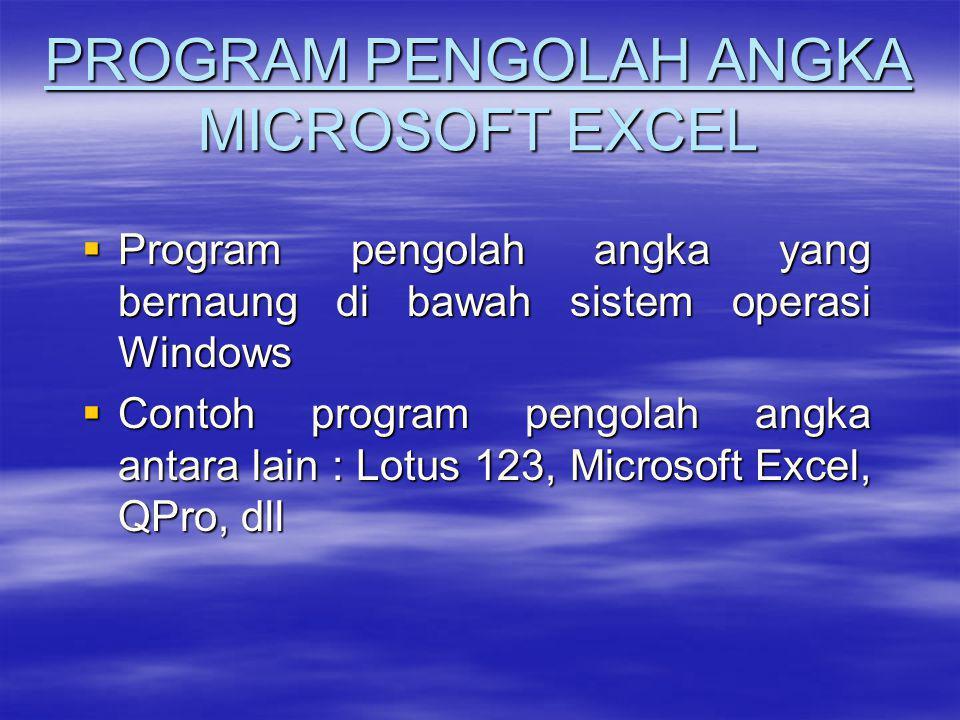 PROGRAM PENGOLAH ANGKA MICROSOFT EXCEL  Program pengolah angka yang bernaung di bawah sistem operasi Windows  Contoh program pengolah angka antara l
