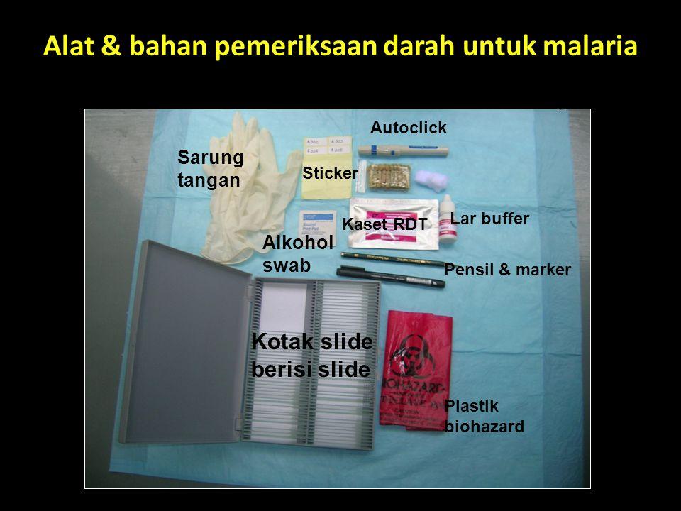 Alat & bahan pemeriksaan darah untuk malaria Autoclick Lar buffer Pensil & marker Plastik biohazard Sarung tangan Kaset RDT Sticker Bola kapas Alkohol