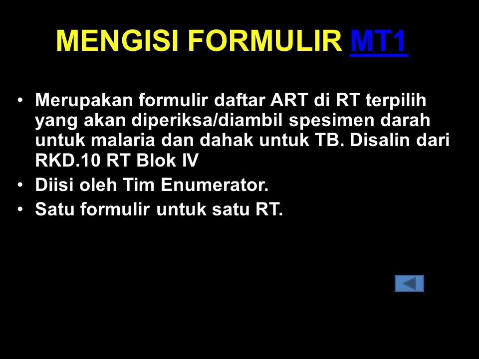 MENGISI FORMULIR MT1MT1 •Merupakan formulir daftar ART di RT terpilih yang akan diperiksa/diambil spesimen darah untuk malaria dan dahak untuk TB. Dis