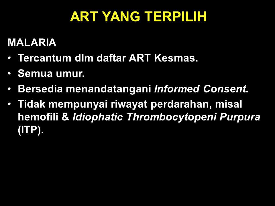 ART YANG TERPILIH MALARIA •Tercantum dlm daftar ART Kesmas. •Semua umur. •Bersedia menandatangani Informed Consent. •Tidak mempunyai riwayat perdaraha