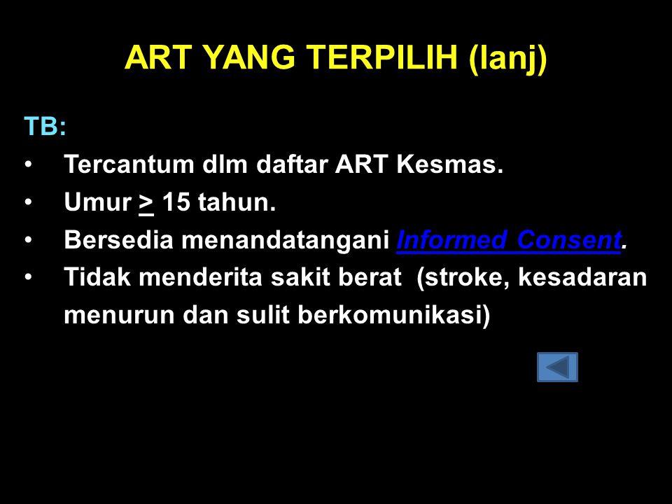 ART YANG TERPILIH (lanj) TB: • Tercantum dlm daftar ART Kesmas. • Umur > 15 tahun. • Bersedia menandatangani Informed Consent.Informed Consent • Tidak