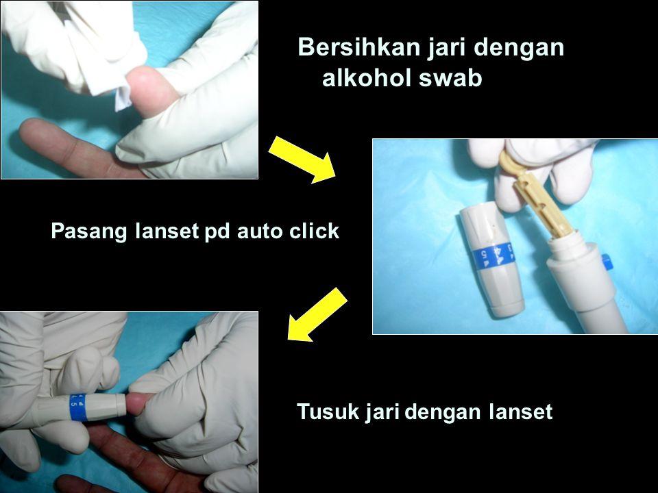 Bersihkan jari dengan alkohol swab Pasang lanset pd auto click Tusuk jari dengan lanset