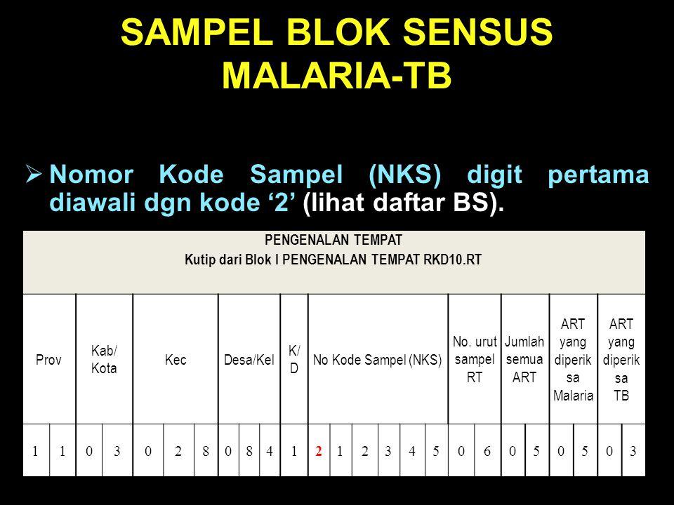 SAMPEL BLOK SENSUS MALARIA-TB  Nomor Kode Sampel (NKS) digit pertama diawali dgn kode '2' (lihat daftar BS). PENGENALAN TEMPAT Kutip dari Blok I PENG
