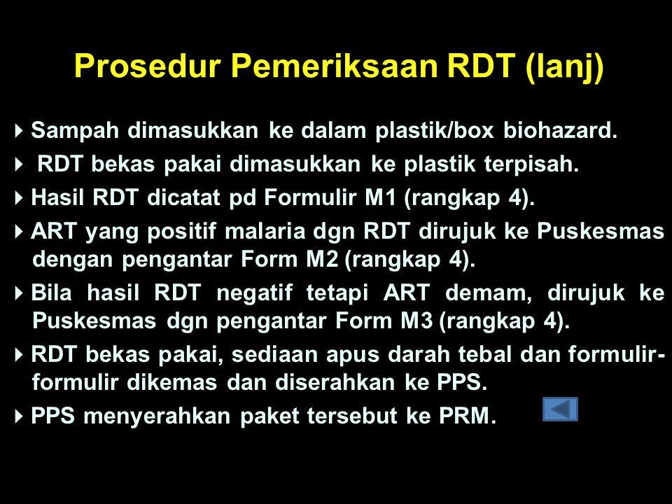 Prosedur Pemeriksaan RDT (lanj)  Sampah dimasukkan ke dalam plastik/box biohazard.  RDT bekas pakai dimasukkan ke plastik terpisah.  Hasil RDT dica