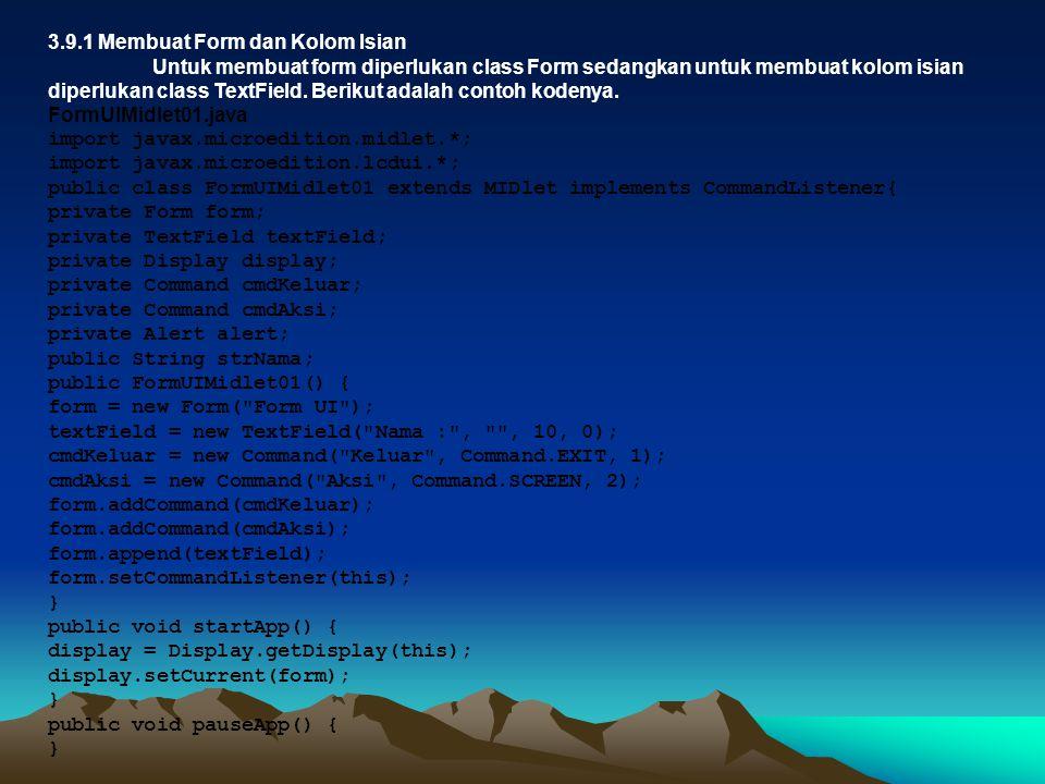 Merupakan array dari gambar(javax.microedition.lcdui.Image) elemen yang akan ditampilkan. import javax.microedition.midlet.*; import javax.microeditio