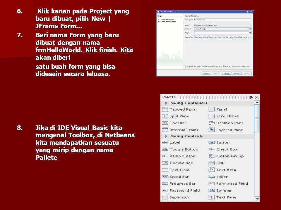 3.Klik menu File   New Project 4.Pilih Java - Java Application 5.Beri nama Project AppHelloWorld dan hilangkan pilihan Create Main Class, karena kita langsung membuat main class pada form Hello World