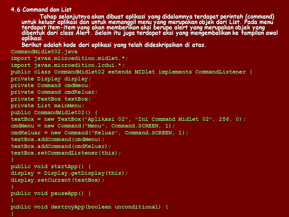 public void commandAction(Command c, Displayable d) { if (d == mainMenu) { if (mainMenu.isSelected(0)) { alert = new Alert(