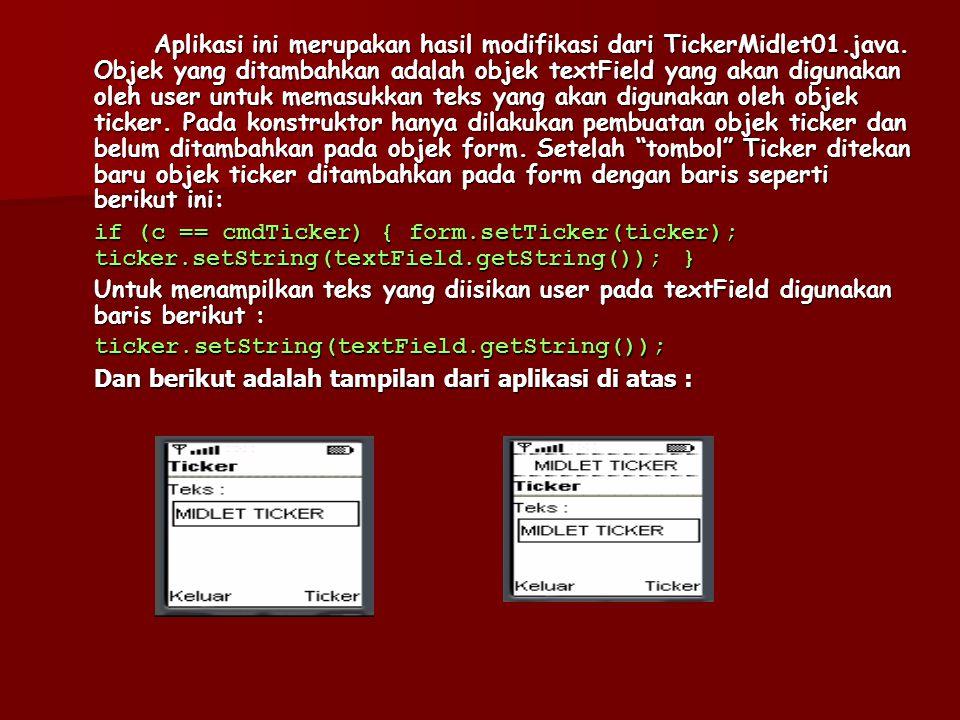 4.7.2 Setting Teks pada Ticker Pada class Ticker terdapat dua method yaitu getString() dan setString(String str). Berikut adalah contoh untuk aplikasi