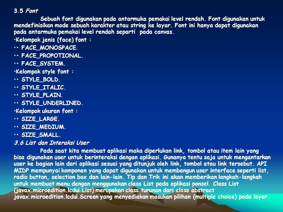 BAB 3 PEMBAHASAN 3.1 Display Display merupakan objek yang mempresentasikan pengelola layar pada perangkat. Pada sebuah MIDlet hanya terdapat satu obje